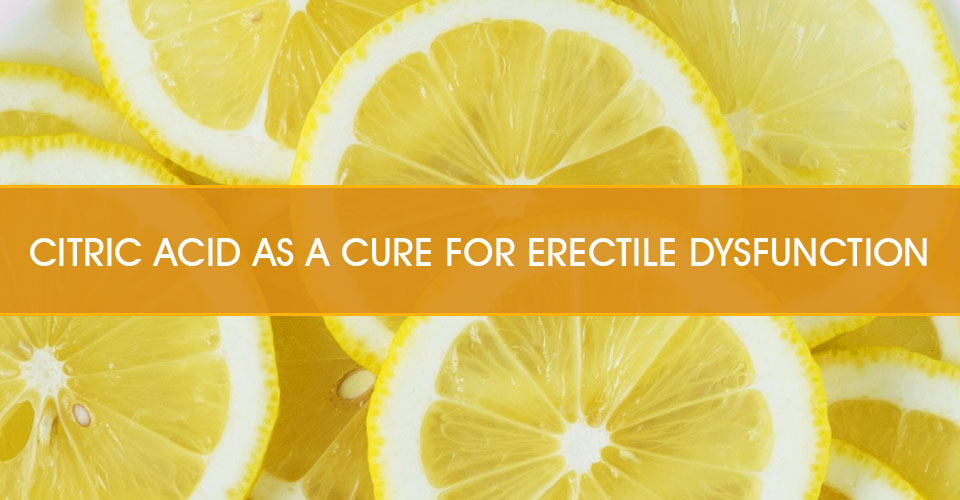 Citric Acid as a Cure for Erectile Dysfunction